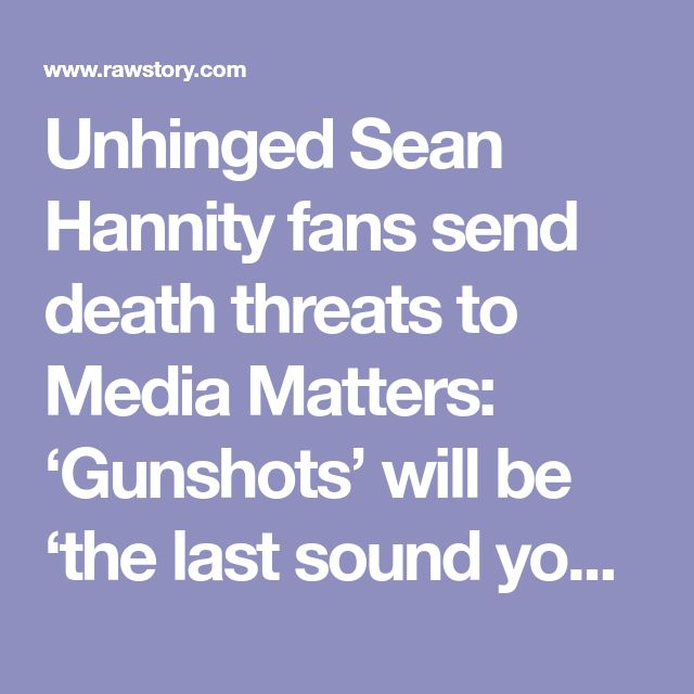 Unhinged Sean Hannity fans send death threats to Media Matters: 'Gunshots' will be 'the last sound you hear'