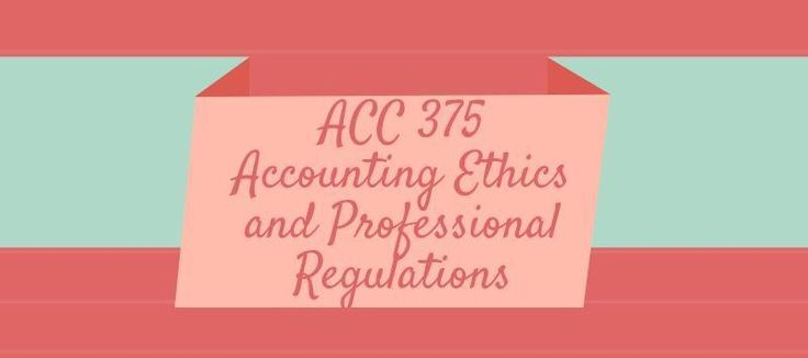 ACC 375 Accounting Ethics and Professional RegulationsACC 375 Week 1 Individual Assignment, Understanding Ethics MatrixACC 375 Week 1 Discussion Questions 1 and 2ACC 375 Week 2 Team Assignment, Sarbanes Oxley Act Training ManualACC 375 Week 2 Discussion Questions 1 and 2ACC 375 Week 3 Individual Ass