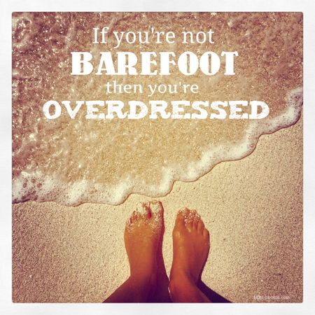 If Youre Not Barefoot Then Youre Overdressed Quote Beach