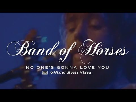 Band Of Horses - No One's Gonna Love You [OFFICIAL VIDEO] - YouTube