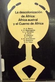 La descolonización de Africa : Africa austral y el Cuerno de Africa : documentos de trabajo y actas de la reunión de expertos celebrada en Varsovia(Polonia) del 9 al 13 de octubre de 1978 / A. A. Mazrui...[et al]  L/Bc 960 DES