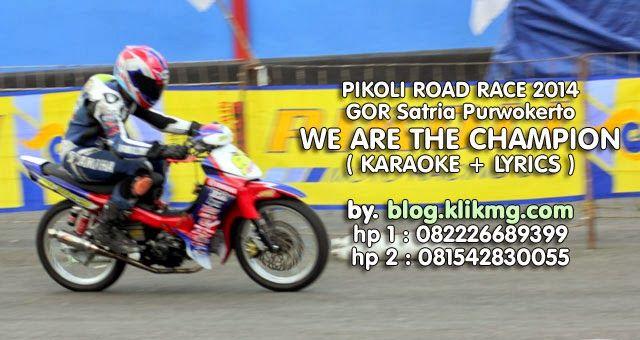 "Karaoke + Lyrics ""We Are The Champion"" dari arena PIKOLI ROAD RACE - GOR Satria Purwokerto, 1-2 Maret 2014 || Durasi Video : 03 Menit 23 Detik ||© Copyrights Video : Blog.KlikMg.com Purwokerto, Video Shooting Purwokerto / Video Shooting Banyumas."