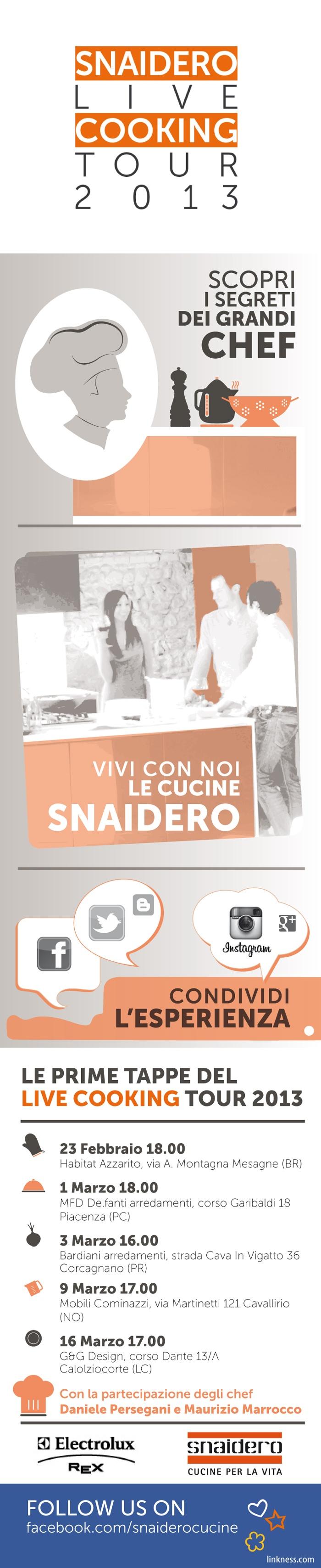 Che cos'è lo Snaidero Live Cooking Tour?  1. un'opportunità per scoprire i segreti dei grandi Chef    2. un'occasione per toccare con mano le cucine Snaidero   3. un'esperienza da condividere :-)   ... e molto altro ancora...        Per maggiori informazioni: http://www.parlaconsnaidero.it/it/blog/parte-lo-snaidero-live-cooking-tour