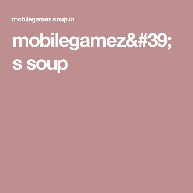 mobilegamez's soup