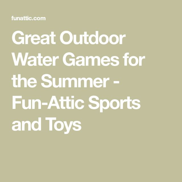 Great Outdoor Water Games for the Summer - Fun-Attic Sports and Toys