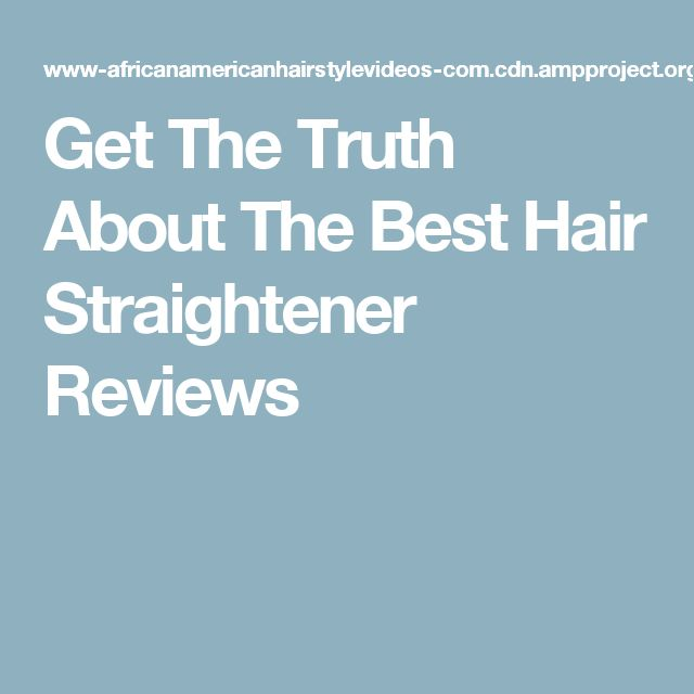 Get The Truth About The Best Hair Straightener Reviews