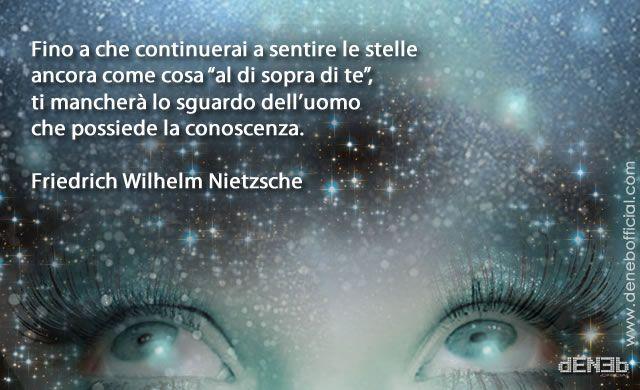 """""""Fino a che continuerai a sentire le stelle ancora come cosa """"al di sopra di te"""", ti mancherà lo sguardo dell'uomo che possiede la conoscenza."""" - Friedrich Wilhelm Nietzsche"""