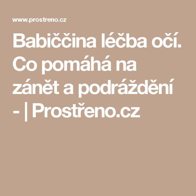 Babiččina léčba očí. Co pomáhá na zánět a podráždění - | Prostřeno.cz