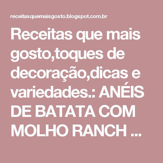 Receitas que mais gosto,toques de decoração,dicas e variedades.: ANÉIS DE BATATA COM MOLHO RANCH CASEIRO