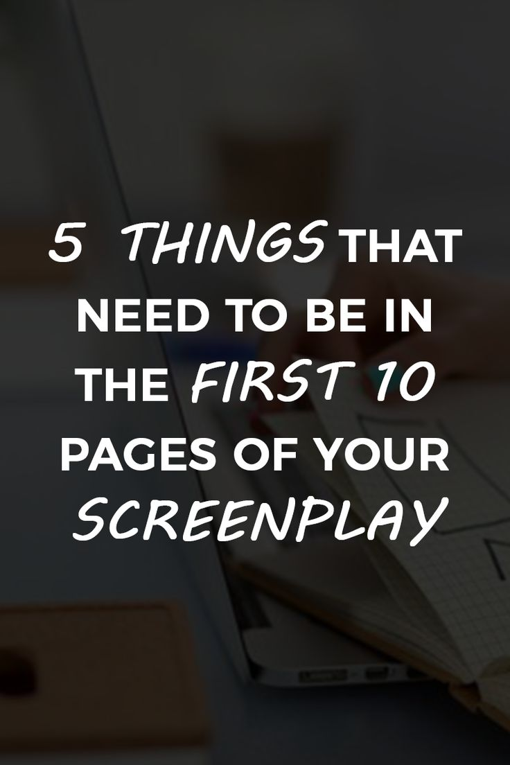 5 Things That Need to Be in the First 10 Pages of Your Screenplay