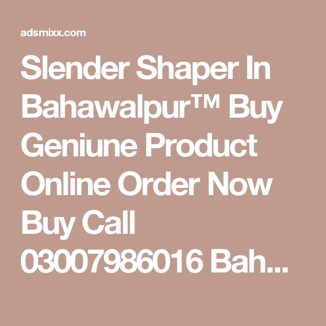 Slender Shaper In Bahawalpur™ Buy Geniune Product Online Order Now Buy Call 03007986016 Bahawalpur , Adsmixx-Free Classified Ads