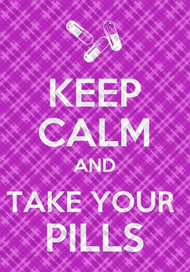 Keep Calm and Take Your Pills