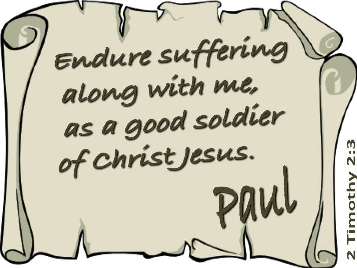 Endure suffering along with me, as a good soldier of Christ Jesus. -2 Timothy 2:3    Read more: http://www.knowing-jesus.com/2-timothy-2-3/