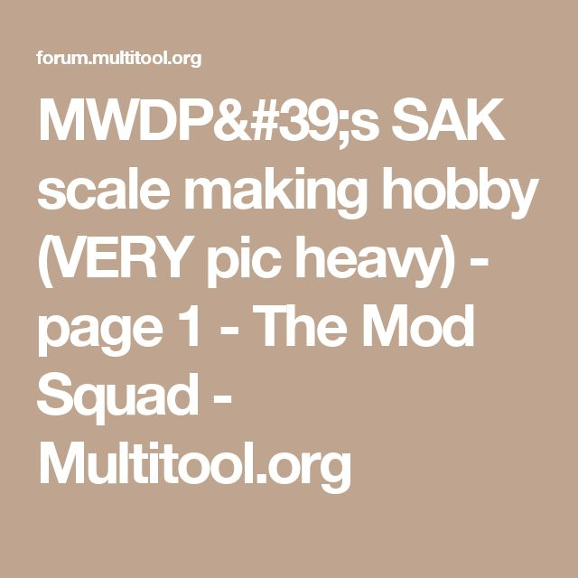 MWDP's SAK scale making hobby (VERY pic heavy) - page 1 - The Mod Squad - Multitool.org