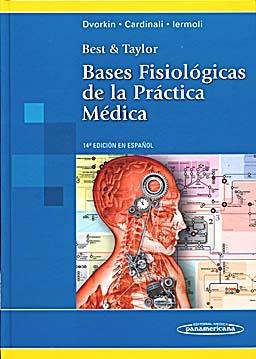 Best & Taylor. Bases fisiológicas de la práctica médica.  Dvorkin, M.  http://mezquita.uco.es/record=b1450711~S6*spi
