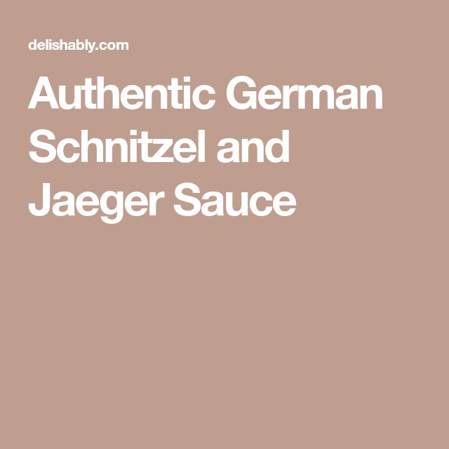 Authentic German Schnitzel and Jaeger Sauce