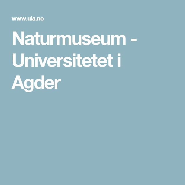 Naturmuseum -                 Universitetet i Agder