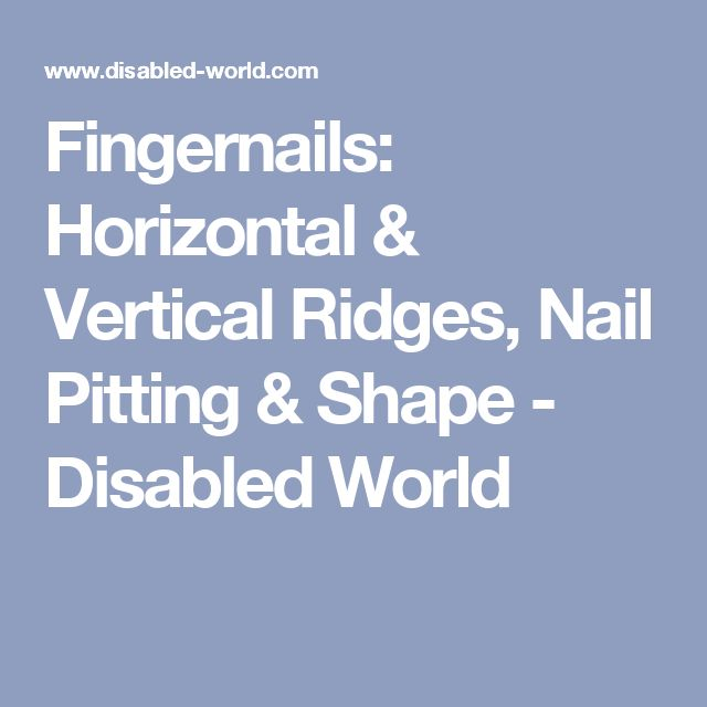 Fingernails: Horizontal & Vertical Ridges, Nail Pitting & Shape - Disabled World