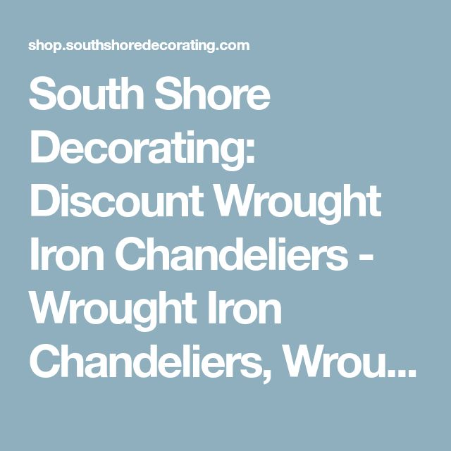 South Shore Decorating: Discount Wrought Iron Chandeliers - Wrought Iron Chandeliers, Wrought Iron Candle Chandeliers, Wrought Iron Crystal Chandeliers | Arcadian Home