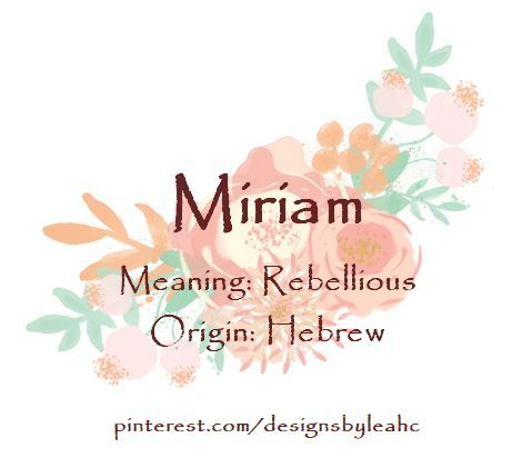 Baby Girl Name: Miriam. Meaning: Rebellious. Origin: Hebrew.