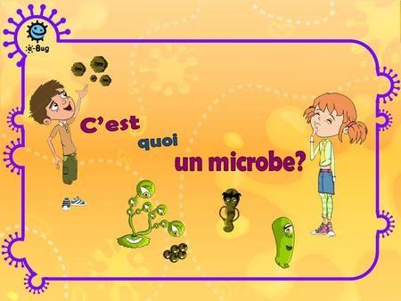 Les microbes sont des organismes vivants Ils sont tellement petits quil faut un microscope pour les voir Il en existe de différentes formes et de différentes.