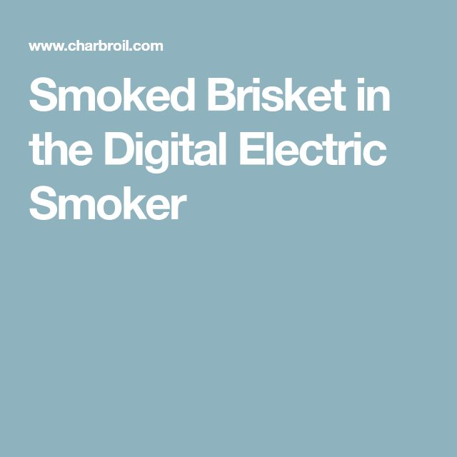 Smoked Brisket in the Digital Electric Smoker