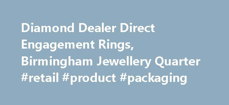 Diamond Dealer Direct Engagement Rings, Birmingham Jewellery Quarter #retail #product #packaging http://retail.nef2.com/diamond-dealer-direct-engagement-rings-birmingham-jewellery-quarter-retail-product-packaging/  #diamond retailers # The Leading Jewellery Shop in Birmingham We've spent a long time in the jewellery industry, and that has enabled us to forge relationships with suppliers throughout the world. This means we have access to a massive 70% of the polished diamonds available. If…