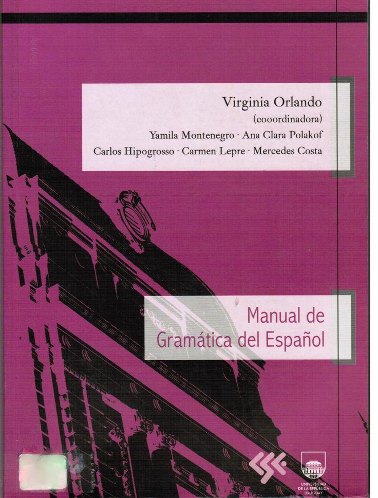 Orlando V, Montenegro Y, Polakof  A, Hipogrosso C, Lepre C, Costa M. Manual de gramática del español. Montevideo: UdelaR; 2011.