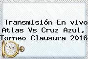 http://tecnoautos.com/wp-content/uploads/imagenes/tendencias/thumbs/transmision-en-vivo-atlas-vs-cruz-azul-torneo-clausura-2016.jpg Atlas vs Cruz Azul. Transmisión en vivo Atlas vs Cruz Azul, Torneo Clausura 2016, Enlaces, Imágenes, Videos y Tweets - http://tecnoautos.com/actualidad/atlas-vs-cruz-azul-transmision-en-vivo-atlas-vs-cruz-azul-torneo-clausura-2016/