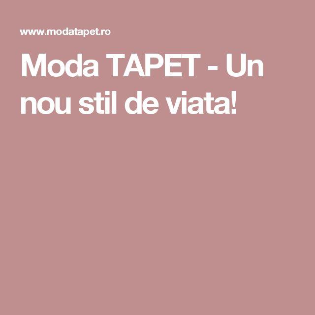 Moda TAPET - Un nou stil de viata!