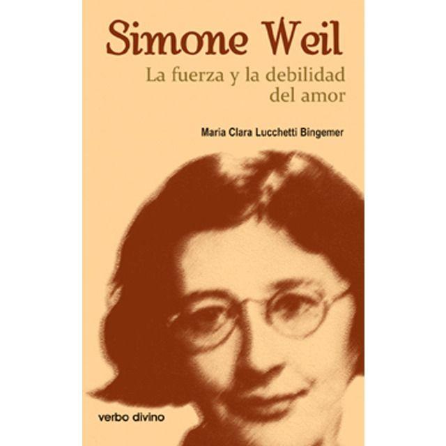 Verbo Divino Simone Weil La Fuerza Y La Debilidad Del Amor