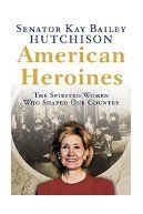 American heroines : the spirited women who shaped our country / Kay Bailey Hutchison.