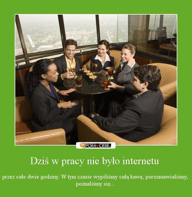Dziś w pracy nie było internetu - Pora Na Ciebie
