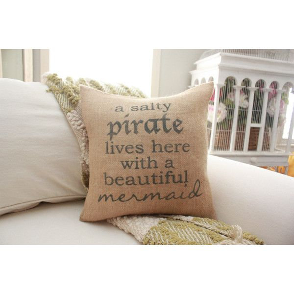 Burlap Pillow a Salty Pirate Lives Here With a Beautiful Mermaid ($28) ❤ liked on Polyvore featuring home, home decor, throw pillows, grey, home & living, grey throw pillows, grey home decor, gray home decor, grey accent pillows and quote throw pillows