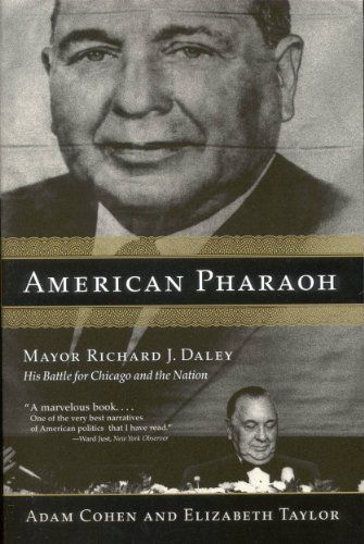 American Pharaoh: Mayor Richard J. Daley - His Battle for Chicago and the Nation:   This is a biography of mayor Richard J. Daley. It is the story of his rise from the working-class Irish neighbourhood of his childhood to his role as one of the most important figures in 20th century American politics.