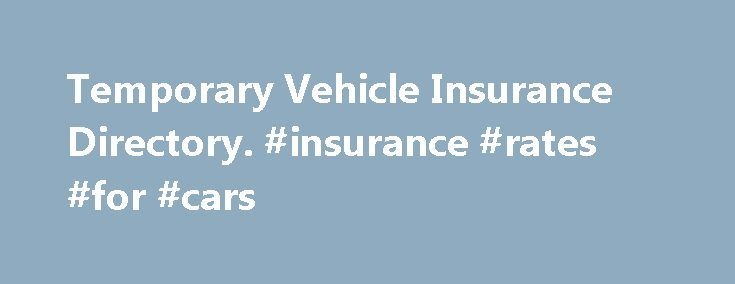 Temporary Vehicle Insurance Directory. #insurance #rates #for #cars http://insurance.remmont.com/temporary-vehicle-insurance-directory-insurance-rates-for-cars/  #temp car insurance # Temporary Insurance Cover Comprehensive short term or temporary vehicle insurance for a period of 1 to 28 days. Temp Cover as seen On TV – The UK's leading provider of short term motor insurance. Cover instantly available for 18-75 year olds – Cars and Vans insured from 1-28 days. Need to […]The post Temporary…