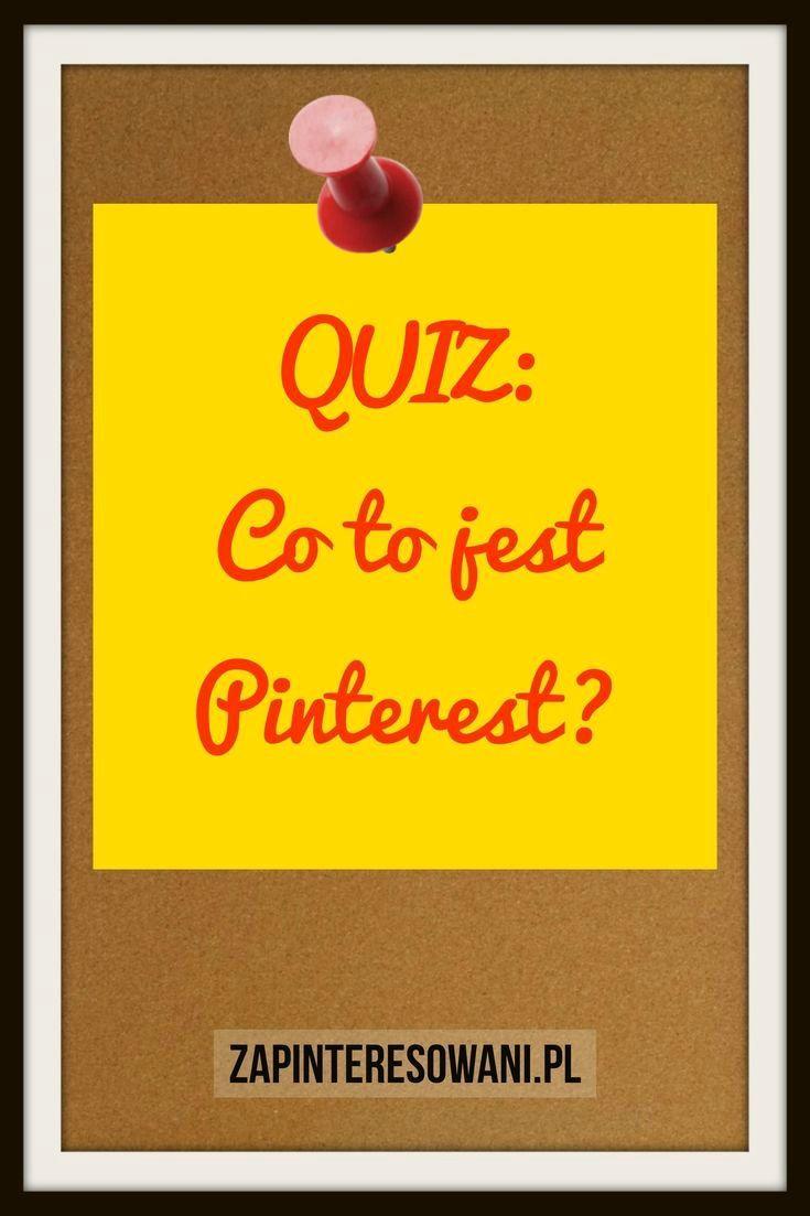Quiz: Co to jest Pinterest? Sprawdź swoją wiedzę o Pintereście. Dobrej zabawy!
