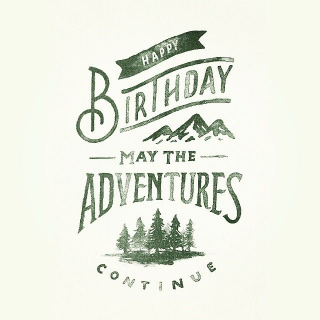 Happy birthday to you; - may the adventures continue. From a great lettering work by @zacharysmithh   featured by @thedailytype #thedailytype