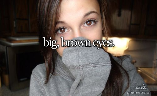 I Have Big Brown Eyes I Hate When People Say They Wish