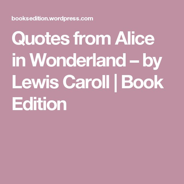 Alice In Wonderland Book Quotes: Best 25+ Alice In Wonderland Quote Ideas On Pinterest