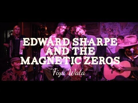 Edward Sharpe & The Magnetic Zeros - Fiya Wata- jades amazing vocals and so much luuuuv