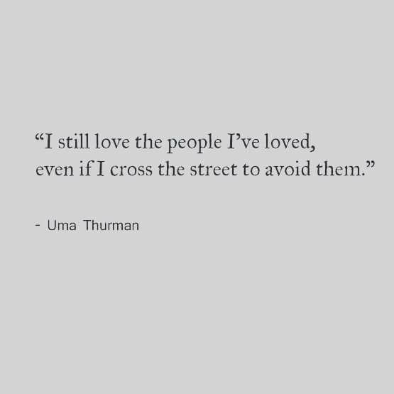 That is true. If I ever loved you truly, I will love you forever.. even if only from across the street..