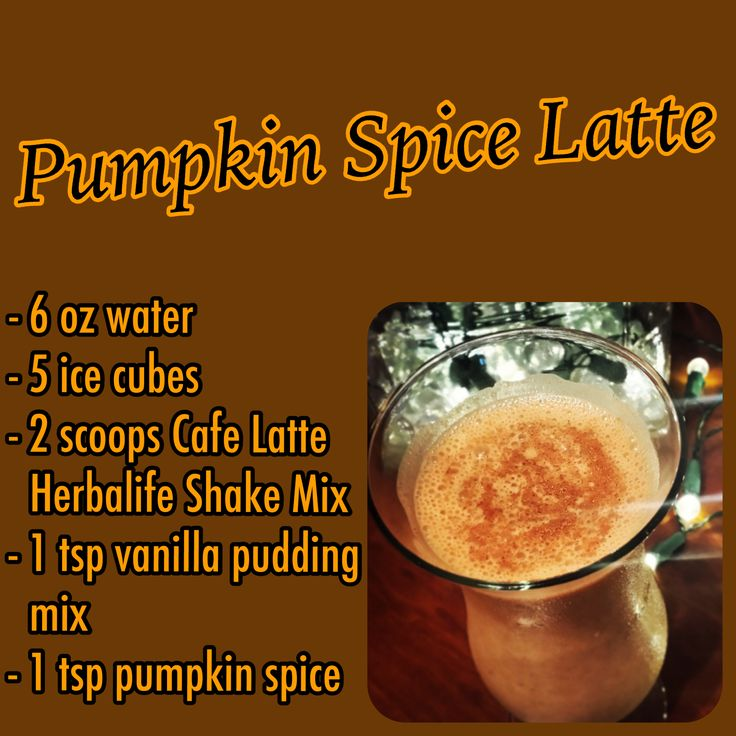 HERBALIFE PUMPKIN SPICE LATTE Ingredients:  6 oz. water (or nonfat milk)  5 ice cubes  2 scoops Herbalife Café Latte Shake Mix  1 tsp vanilla pudding mix  1 tsp pumpkin spice  Directions: Place all ingredients in the blender and blend thoroughly until the ice cubes are completely crushed.
