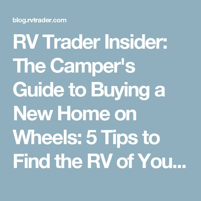 RV Trader Insider: The Camper's Guide to Buying a New Home on Wheels: 5 Tips to Find the RV of Your Dreams on RV Trader