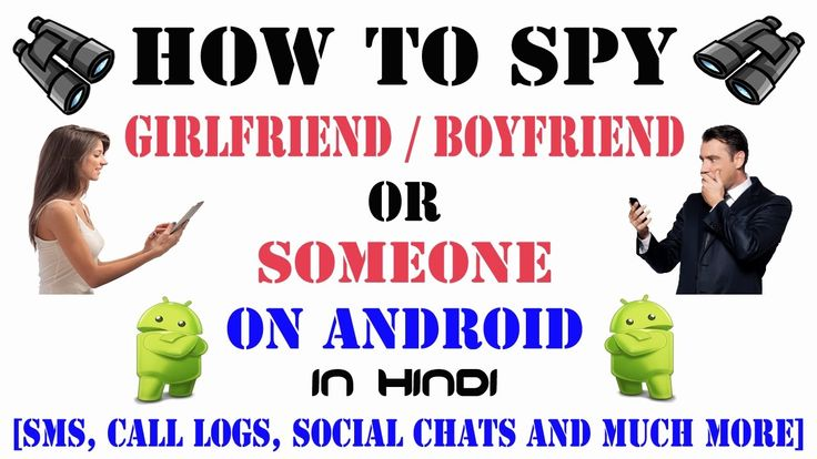 How To Know What is Your GF-BF Doing On Her His Android Mobile [No Root]...
