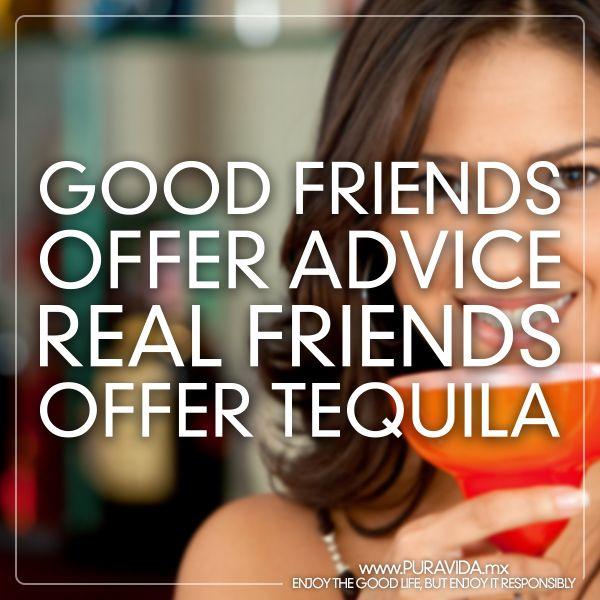 Real friends #tequila #advice #wordsofwisdomwednesday #humpdayhumor