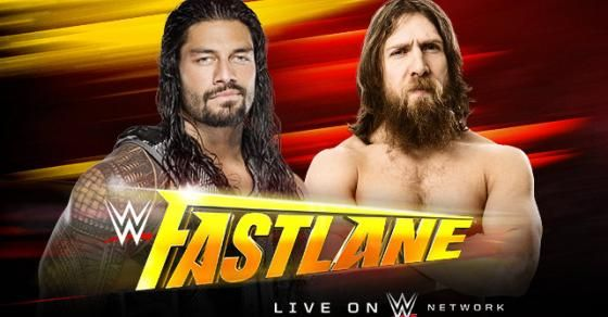 Roman Reigns vs. Daniel Bryan at WWE Fastlane, with the winner facing WWE World Heavyweight Champion Brock Lesnar at WrestleMania.