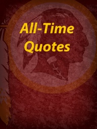Quotes from Redskins players and coaches over the years.