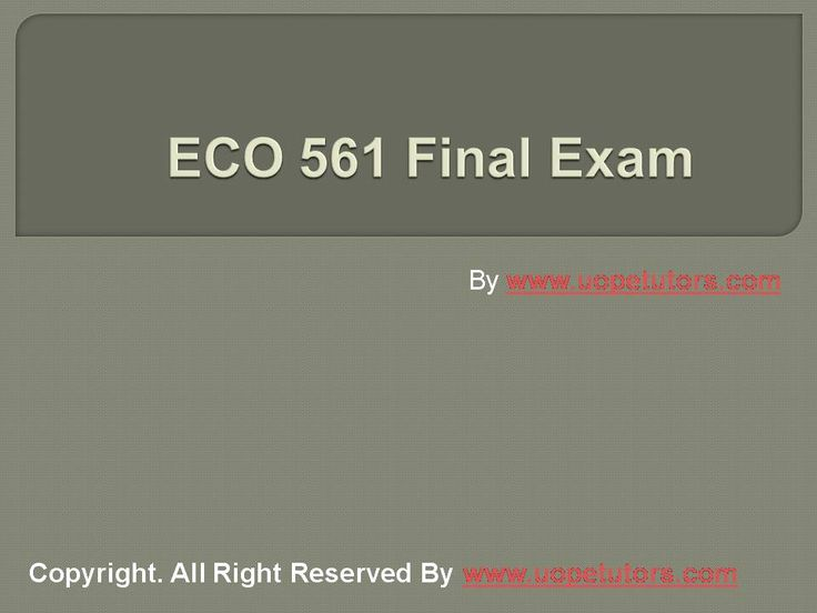 Welcome to the best tutorials ever! UOPeTutors.com provide simple and easy to follow homework help, the ECO 561 Final Exam Latest University of Phoenix Final Exam Study Guide. hurry! Find the best study material ever. Once you visit us you won't look back for sure.