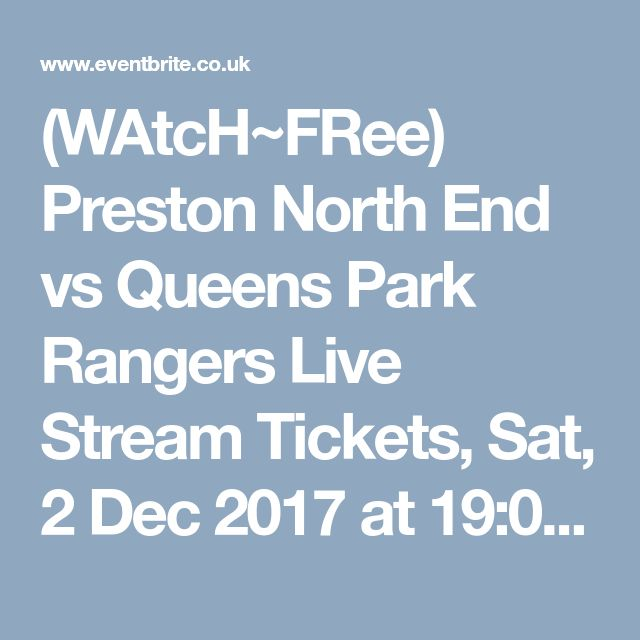 (WAtcH~FRee) Preston North End vs Queens Park Rangers Live Stream Tickets, Sat, 2 Dec 2017 at 19:00 | Eventbrite